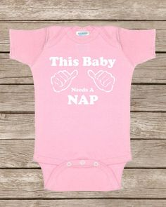 """This baby needs a nap"" onesie"