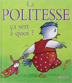 Amazon.fr - La Politesse : Ca sert à quoi ? - Sophie Bellier, Ginette Hoffmann - Livres