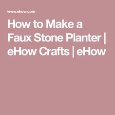How to Make a Faux Stone Planter | eHow Crafts | eHow
