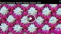 Örgüde Tomurcuk  Modeli Videolu Anlatım 2016