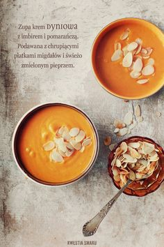 Zupa dyniowa { Creamy Pumpkin Soup with Ginger, Orange and Toasted Almonds } Pumpkin Recipes, Soup Recipes, Cooking Recipes, Healthy Recipes, Cooking Tips, Cream Of Pumpkin Soup, Cream Soup, Good Food, Yummy Food