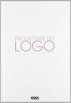 Amazon.it: Progettare un logo - Logos - Libri