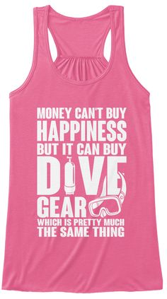 Money Cant Buy Happiness But It Can Buy Dive Gear Which Is Pretty Much The Same Thing Neon Pink T-Shirt Front