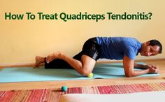 How To Treat Quadriceps Tendonitis? - How to treat quadriceps tendon injury or quadriceps tendonitis by mobilizing or breaking down scar tissue and improving circulation? #quadriceps #tendonitis #stretching http://www.tridoshawellness.com/how-to-treat-quadriceps-tendonitis/