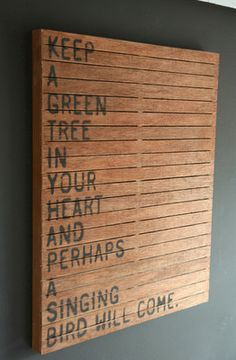 Keep a green tree in your heart, and perhaps a singing bird will come.