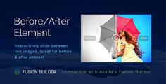Before/After Image Comparison Element for Avada v5 Fusion Builder . Show your customers the before/after result of your offering.The Before/After Element by Arctic Lune allows you to slide between two images and compare them side-by-side. That way, the results are hard to