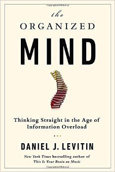 """The Organized Mind : Thinking Straight in the Age of Information Overload by Daniel J. Levitin Daniel J., uses the latest brain science to demonstrate how people with """"organized"""" minds. Book Club Books, Good Books, Books To Read, My Books, Reading Lists, Book Lists, Reading Time, Best Books Of 2014, Psychology Books"""