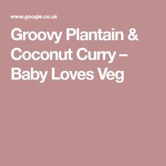 Groovy Plantain & Coconut Curry – Baby Loves Veg