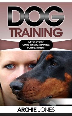 Dog Training: a Step-by-step Guide to Dog training for Beginners ($0.99 to Free) - Books #freebook #amazonbooks