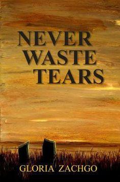 Never Waste Tears written by Gloria Zachgo