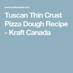 Tuscan Thin Crust Pizza Dough Recipe - Kraft Canada
