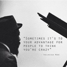 """""""Sometimes it's to your advantage for people to think you're crazy."""" - Thelonious Monk #quotes"""