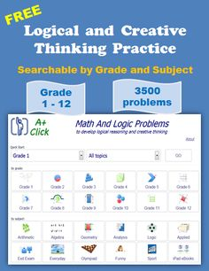 A website with free logical and creative thinking practices. Every one has a FREE full access. No membership needed. Problems cover grade 1 through 12.