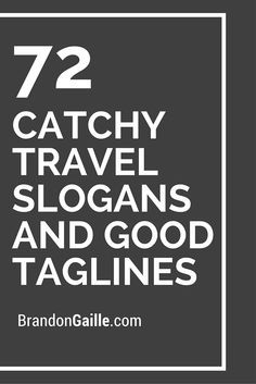 72 catchy travel slogans and good taglines travel taglines, travel slogans, catchy names, Travel Taglines, Travel Slogans, Marketing Slogans, Business Slogans, Marketing Ideas, Business Names, Business Ideas, Tourism Marketing, Marketing Tools