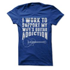 I Work To Support My Wife's Guitar Addiction