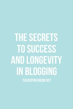 The Secrets to Success and Longevity in Blogging