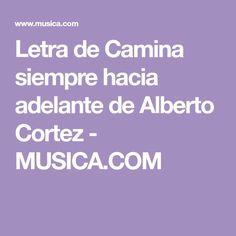 Letra de Camina siempre hacia adelante de Alberto Cortez - MUSICA.COM