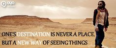 ONE'S #DESTINATION IS NEVER A #PLACE, BUT A NEW WAY OF SEEING #THINGS