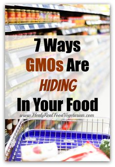 7 Ways GMOs Are Hiding in Your Food - Healy Eats Real #GMO #natural #organic