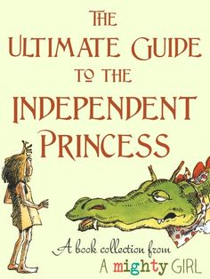 The Ultimate Guide to the Independent Princess A truly amazing guide to 80 books that feature princesses who aren't afraid to think for themselves and do things other than waiting for Prince Charming!  http://www.amightygirl.com/mighty-girl-picks/independent-princess