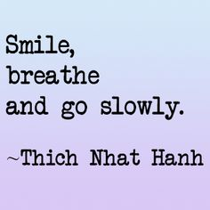 """""""Smile, breathe and go slowly.""""  -Thich Nhat Hanh #quotes"""