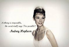 """Nothing is impossible, the word itself says:  """"I'm possible!"""" #quote #audreyhepburn #inspirational #women"""