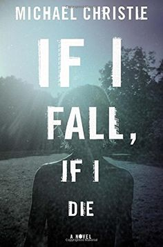 2015 Must-reads: If I Fall, If I Die by Michael Christie