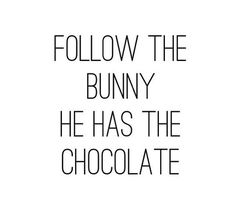 ℴ follow the bunny he has the chocolate ℴ #easter