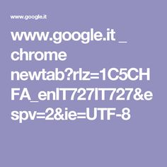 www.google.it _ chrome newtab?rlz=1C5CHFA_enIT727IT727&espv=2&ie=UTF-8