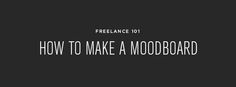 Really great guide for making effective moodboards for any circumstance.