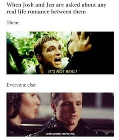 """Joshifer-SO TRUE!Especially how Peeta is yelling 'ITS NOT REAL'So its like """"GIVE IT UP ALREADY!!!ITS NOT GOING TO HAPPEN!""""And we wont listen"""