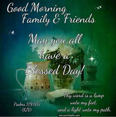 Good Morning Family and Friends May You All Have A Blessed Day morning good morning morning quotes good morning quotes morning quote good morning quote cute good morning quotes good morning quotes for friends and family good morning wishes