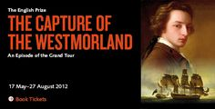 The Capture of the Westmorland: An episode of the Grand Tour.  Ashmolean Museum 17 May - 27 August 2012 'The English Prize' presents over 120 objects which were on the 'Westmorland' when it was captured. Highlights include portraits of two of the Grand Tourists by Pompeo Batoni; a group of fresh watercolours by John Robert Cozens; & portrait busts by Irish sculptor Christopher Hewetson. The exhibition reveals details about diverse group of travellers who consigned their belongings to the…