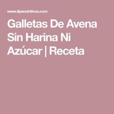 Galletas De Avena Sin Harina Ni Azúcar | Receta