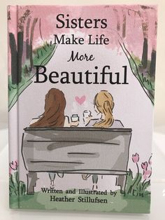Sisters Make Life More Beautiful by Heather Stillufsen Heather Stillufsen is both writer and artist The author captures the joys of sisterhood in the book Blue Mountain Press Sibling Quotes, Family Quotes, Life Quotes, Sister Love Quotes, Love My Sister, Inspirational Quotes For Sisters, Sister Poem, Sister Sayings, Sister Cards