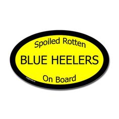 Spoiled Blue Heelers On Board Oval Decal- I need this!