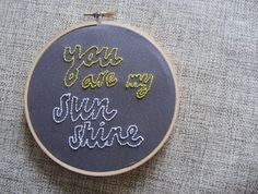 "yellow and gray you are my sunshine word art | You Are My Sunshine"" Hand Embroidered Hoop Art 