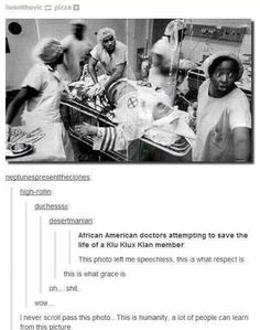 African American doctors attempting to save the life of a Klu Klux Klan member. Respect.