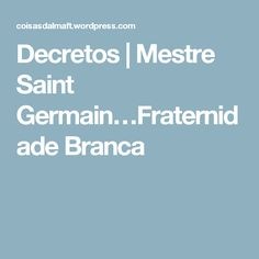 Decretos | Mestre Saint Germain…Fraternidade Branca