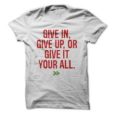Give in, give up, or give it your all. - #gift tags #small gift. SAVE  => https://www.sunfrog.com/LifeStyle/Give-in-give-up-or-give-it-your-all.html?id=60505