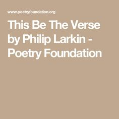this be the verse by philip Heres the celebrated english poet philip larkin reading what is probably his best loved poem this be the verse this be the verse is a lyric poem in three.
