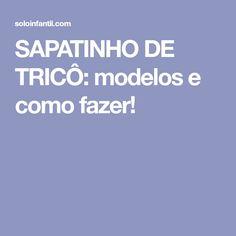SAPATINHO DE TRICÔ: modelos e como fazer! Facebook, Make Shoes, Baby Shoes, Knitted Baby Booties, Tejidos, Tricot