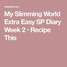 My Slimming World Extra Easy SP Diary Week 2 • Recipe This