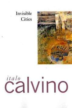 """Invisible Cities: """"You take delight not in a city's seven or seventy wonders but in the answer it gives to a question of yours."""""""