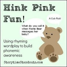 Supporting Phonemic Awareness: Try Playing Around with Hink Pinks  I'm cautious about commercial materials but this looks like fun