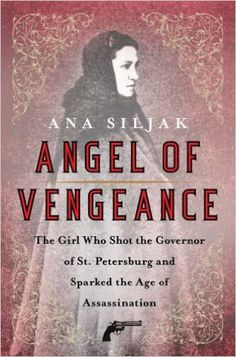 """Amazon.com: Angel of Vengeance: The """"Girl Assassin,"""" the Governor of St. Petersburg, and Russia's Revolutionary World: Ana Siljak: Books"""