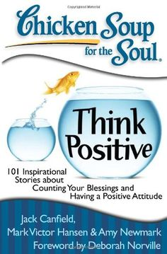Chicken Soup for the Soul: Think Positive: 101 Inspirational Stories about Counting Your Blessings and Having a Positive Attitude by Jack Canfield,http://www.amazon.com/dp/1935096567/ref=cm_sw_r_pi_dp_s8litb19K0JJ40HE