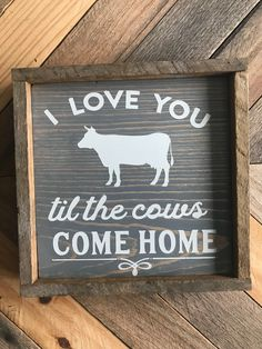 I Love You Til the Cows Come Home Sign   Wooden Sign   Farmhouse Sign   Rustic wooden sign   Cow Decor by TheCountryCowshed on Etsy https://www.etsy.com/listing/599940319/i-love-you-til-the-cows-come-home-sign