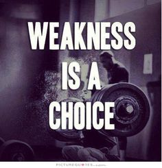 Weakness is a choice. Picture Quotes.