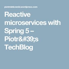 Reactive microservices with Spring 5 – Piotr's TechBlog Java Programming Language, Programming Languages, Spring Web, Bookmarks, Marque Page